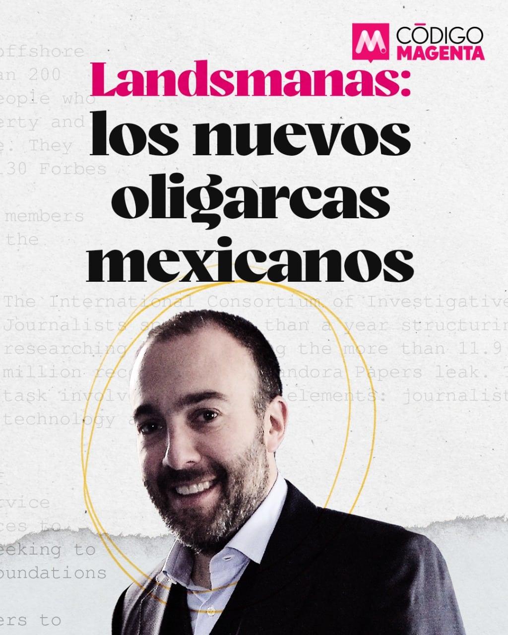 Landsmanas: Los nuevos oligarcas mexicanos