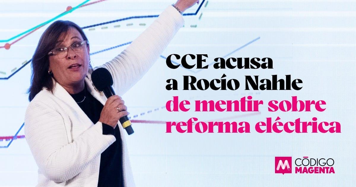 CCE acusa a Rocío Nahle de mentir sobre reforma eléctrica | Código Magenta